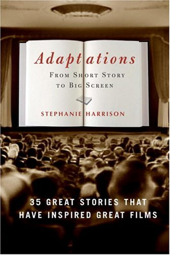 Adaptations From Short Story to Big Screen: 35 Great Stories That Have Inspired Great Films  2005 9781400053148 Front Cover