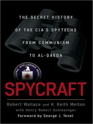 Spycraft: The Secret History of the Cia's Spytechs from Communism to Al-qaeda  2008 9781400107148 Front Cover