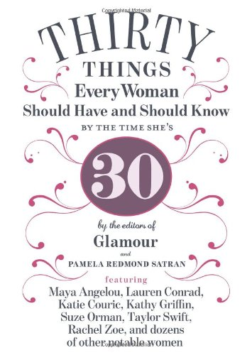 30 Things Every Woman Should Have and Should Know by the Time She's 30   2012 9781401324148 Front Cover