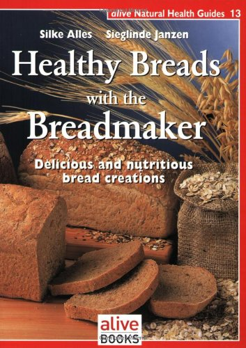 Healthy Breads with the Breadmaker Delicious and Nutritious Bread Creations  2007 9781553120148 Front Cover