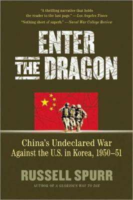 Enter the Dragon China's Undeclared War Against the U. S. in Korea, 1950-1951  2010 9781557049148 Front Cover