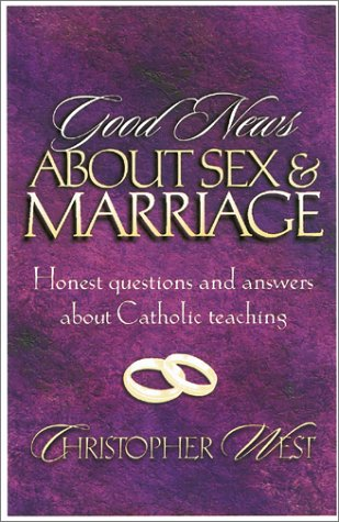 Good News about Sex and Marriage : Answers to Your Honest Questions about Catholic Teaching 1st edition cover