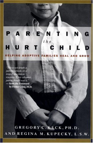 Parenting the Hurt Child Helping Adoptive Families Heal and Grow  2002 edition cover