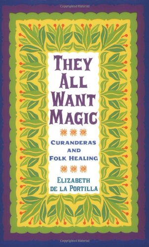 They All Want Magic Curanderas and Folk Healing  2008 edition cover