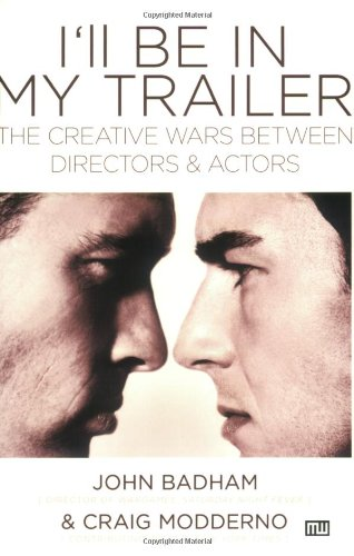 I'll Be in My Trailer The Creative Wars Between Directors and Actors  2006 9781932907148 Front Cover