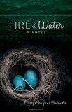 Fire and Water A Suspense-Filled Story of Art, Love, Passion, and Madness  2013 9781938314148 Front Cover