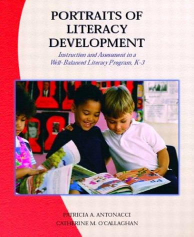 Portraits of Literacy Development Instruction and Assessment in a Well-Balanced Literacy Program, K-3  2004 9780130943149 Front Cover