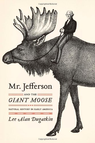 Mr. Jefferson and the Giant Moose Natural History in Early America  2009 edition cover