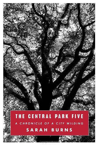Central Park Five A Chronicle of a City Wilding  2011 edition cover