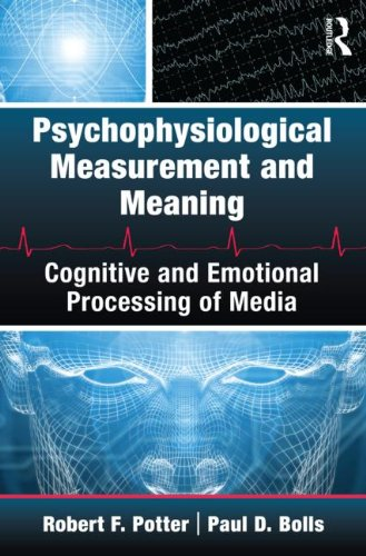 Psychophysiological Measurement and Meaning Cognitive and Emotional Processing of Media  2012 9780415994149 Front Cover
