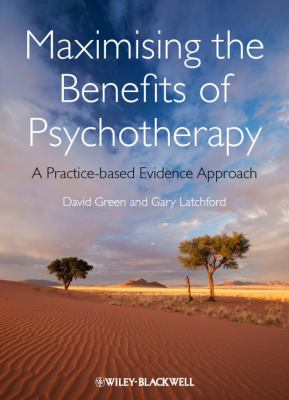Maximising the Benefits of Psychotherapy A Practice-Based Evidence Approach  2012 9780470683149 Front Cover