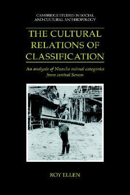 Cultural Relations of Classification An Analysis of Nuaulu Animal Categories from Central Seram  1993 9780521431149 Front Cover