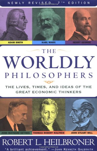 Worldly Philosophers The Lives, Times and Ideas of the Great Economic Thinkers 7th 1995 (Revised) edition cover