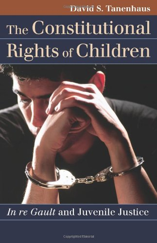 Constitutional Rights of Children In Re Gault and Juvenile Justice  2011 edition cover