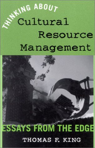 Thinking about Cultural Resources Management Essays from the Edge  2002 9780759102149 Front Cover