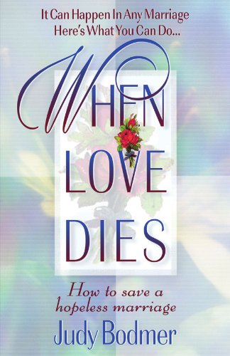 When Love Dies How to Save a Hopeless Marriage  1999 9780849937149 Front Cover