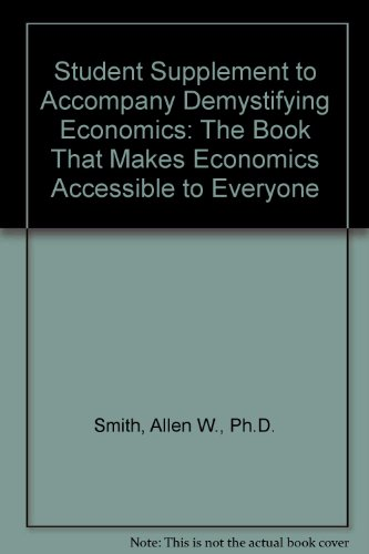 STUDENT SUPPLEMENT to ACCOMPANY DEMYSTIFYING ECONOMICS,Third Edition N/A 9780977085149 Front Cover