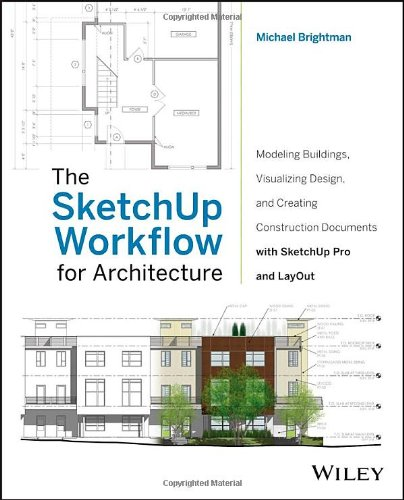 SketchUp Workflow for Architecture Modeling Buildings, Visualizing Design, and Creating Construction Documents with SketchUp Pro and LayOut  2013 edition cover