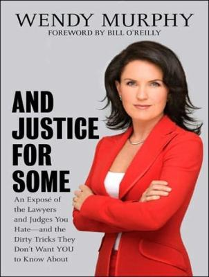 And Justice for Some: An Expose of the Lawyers and Judges You Hate--and the Dirty Tricks They Don't Want You to Know About  2007 9781400155149 Front Cover