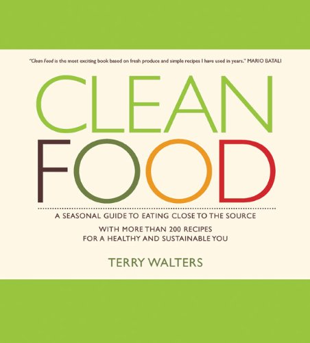 Clean Food A Seasonal Guide to Eating Close to the Source with More Than 200 Recipes for a Healthy and Sustainable You  2009 9781402768149 Front Cover