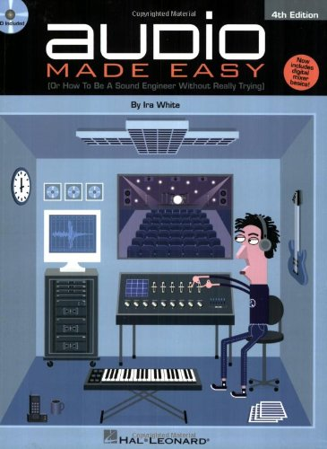 Audio Made Easy (Or How to Be a Sound Engineer Without Really Trying) 4th 2007 (Revised) edition cover