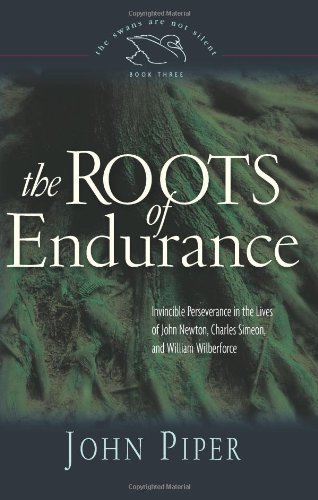 Roots of Endurance Invincible Perseverance in the Lives of John Newton, Charles Simeon, and William Wilberforce 2nd 2006 edition cover