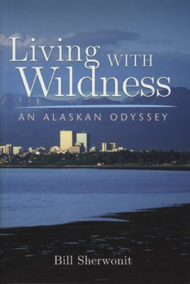 Living with Wildness An Alaskan Odyssey  2007 edition cover