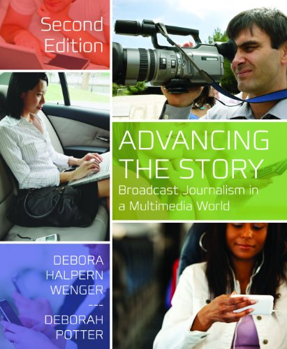 Advancing the Story Broadcast Journalism in a Multimedia World 2nd 2012 (Revised) edition cover
