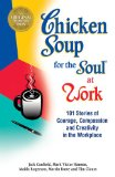 Chicken Soup for the Soul at Work 101 Stories of Courage, Compassion and Creativity in the Workplace N/A edition cover