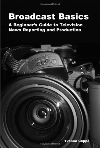 Broadcast Basics A Beginner's Guide to Television News Reporting and Production N/A edition cover