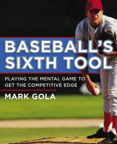 Baseball's Sixth Tool Playing the Mental Game to Get the Competitive Edge  2008 edition cover