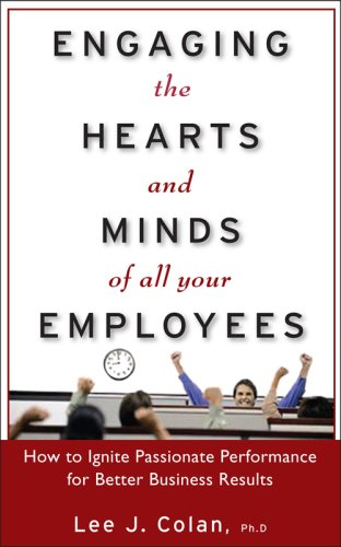 Engaging the Hearts and Minds of All Your Employees How to Ignite Passionate Performance for Better Business Results  2009 edition cover