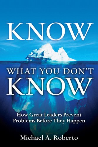 Know What You Don't Know How Great Leaders Prevent Problems Before They Happen  2009 edition cover