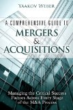 Comprehensive Guide to Mergers and Acquisitions Managing the Critical Success Factors Across Every Stage of the M and A Process  2014 edition cover