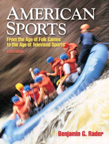 American Sports From the Age of Folk Games to the Age of Televised Sports 6th 2009 edition cover