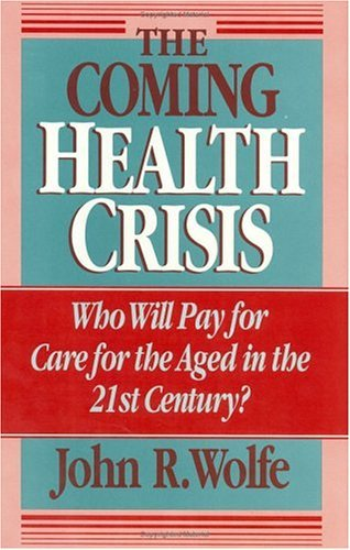Coming Health Crisis Who Will Pay for Care for the Aged in the 21st Century? N/A 9780226905150 Front Cover