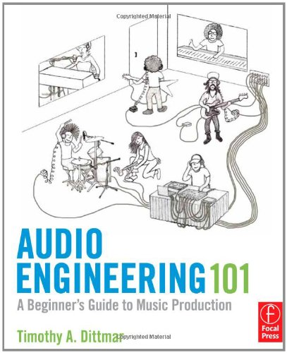 Audio Engineering 101 A Beginner's Guide to Music Production  2012 edition cover