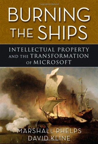 Burning the Ships Transforming Your Company's Culture Through Intellectual Property Strategy  2009 edition cover