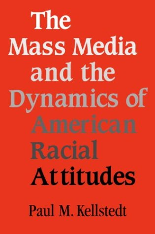 Mass Media and the Dynamics of American Racial Attitudes   2003 9780521529150 Front Cover