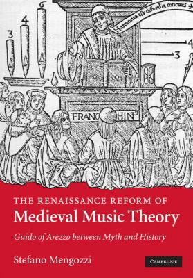 Renaissance Reform of Medieval Music Theory Guido of Arezzo Between Myth and History  2010 9780521884150 Front Cover