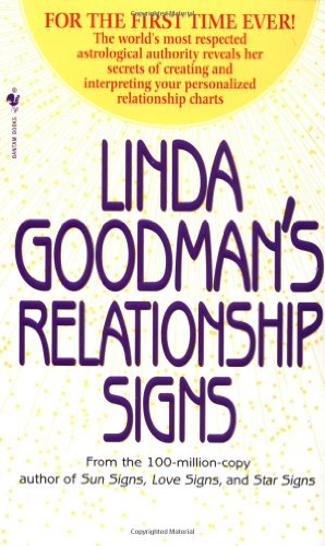 Linda Goodman's Relationship Signs The World's Most Respected Astrological Authority Reveals Her Secrets of Creating and Interpreting Your Personalized Relationship Charts  1998 9780553580150 Front Cover