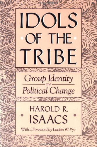 Idols of the Tribe Group Identity and Political Change  1989 (Reprint) edition cover