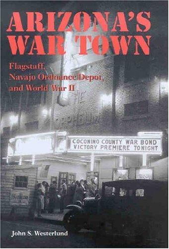 Arizona's War Town Flagstaff, Navajo Ordnance Depot, and World War II N/A edition cover