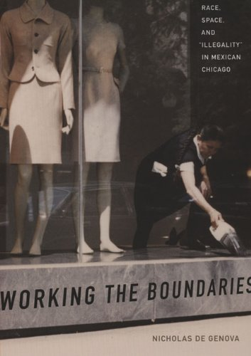 Working the Boundaries Race, Space, and Illegality in Mexican Chicago  2005 edition cover