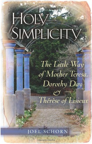 Holy Simplicity The Little Way of Mother Teresa, Dorothy Day and Therese of Lisieux  2008 9780867168150 Front Cover