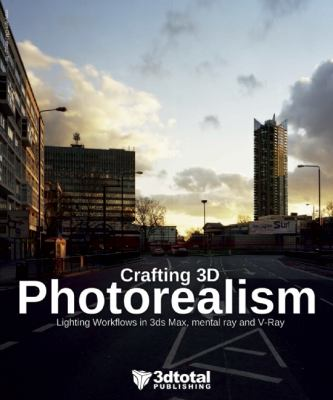 Crafting 3D Photorealism Lighting Workflows in 3ds Max, Mental Ray and V-Ray  2013 9780956817150 Front Cover
