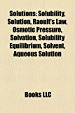 Solutions Solubility, Solution, Raoult's Law, Osmotic Pressure, Solvation, Solubility Equilibrium, Solvent, Aqueous Solution N/A edition cover