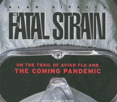 The Fatal Strain: On the Trail of Avian Flu and the Coming Pandemic: Library Edition  2009 edition cover