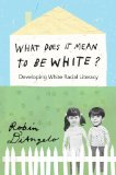 What Does It Mean to Be White? Developing White Racial Literacy  2012 edition cover