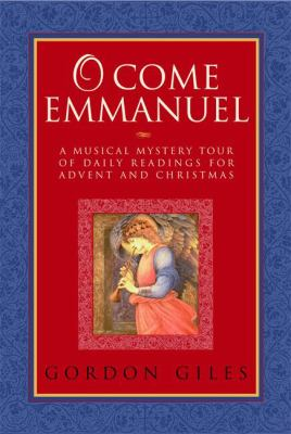 O Come Emmanuel A Musical Tour of Daily Readings for Advent and Christmas  2006 9781557255150 Front Cover